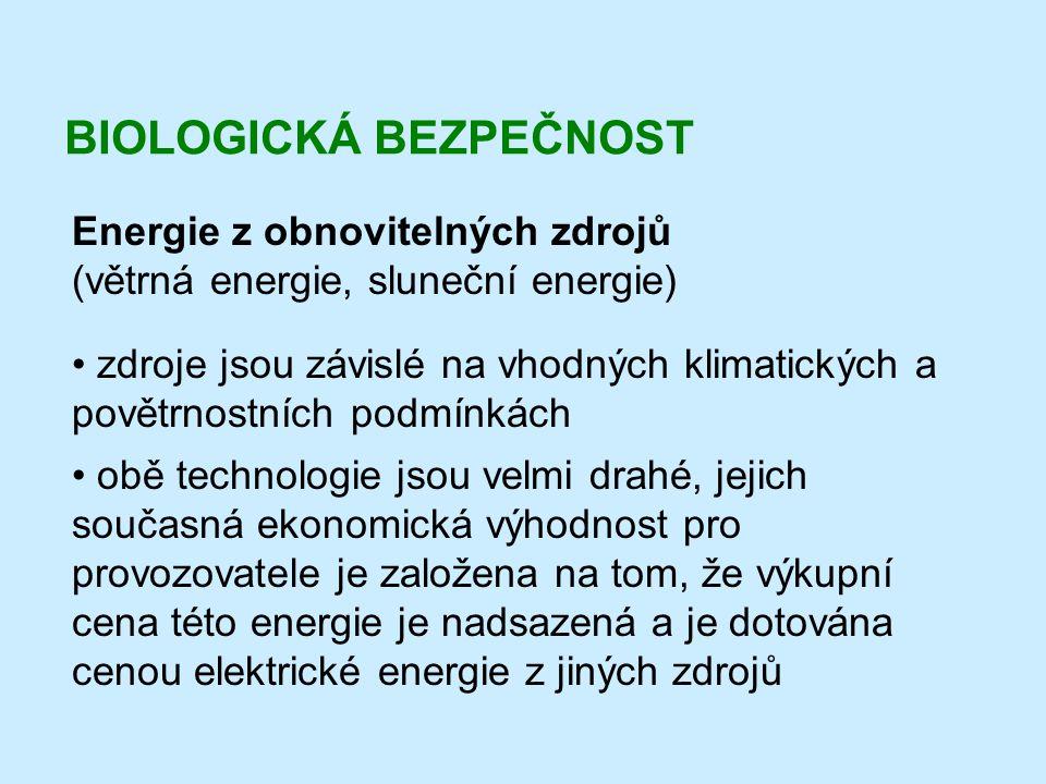 BIOLOGICKÁ BEZPEČNOST Energie z obnovitelných zdrojů (větrná energie, sluneční energie) • zdroje jsou závislé na vhodných klimatických a povětrnostníc