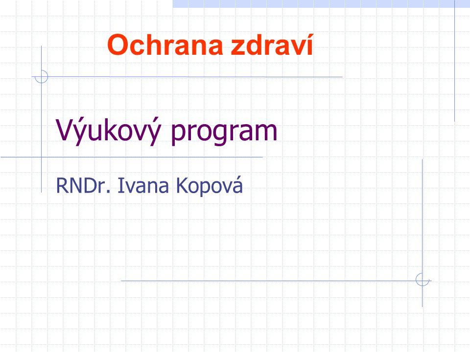 Výukový program RNDr. Ivana Kopová Ochrana zdraví
