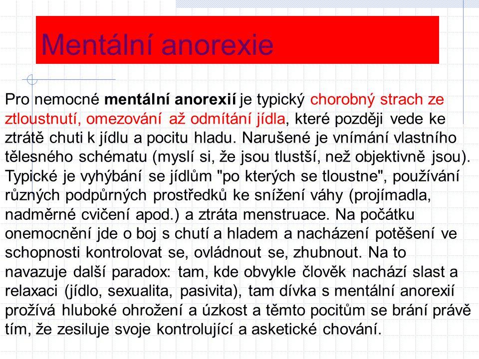 Mentální anorexie Pro nemocné mentální anorexií je typický chorobný strach ze ztloustnutí, omezování až odmítání jídla, které později vede ke ztrátě c