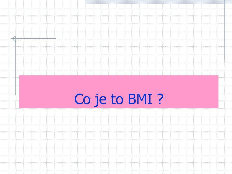 BMI = index tělesné hmotnosti (body mass index) BMI je index tělesné hmotnosti, jehož hodnota se vypočítá ze vztahu: BMI = W/X 2 (kg/m 2 ) tzn.