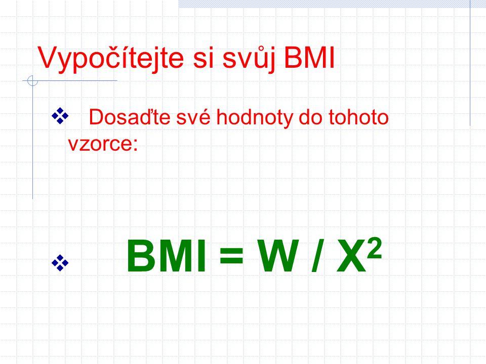 Vypočítejte si svůj BMI  Dosaďte své hodnoty do tohoto vzorce:  BMI = W / X 2