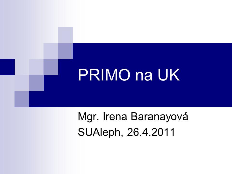 PRIMO na UK Mgr. Irena Baranayová SUAleph, 26.4.2011