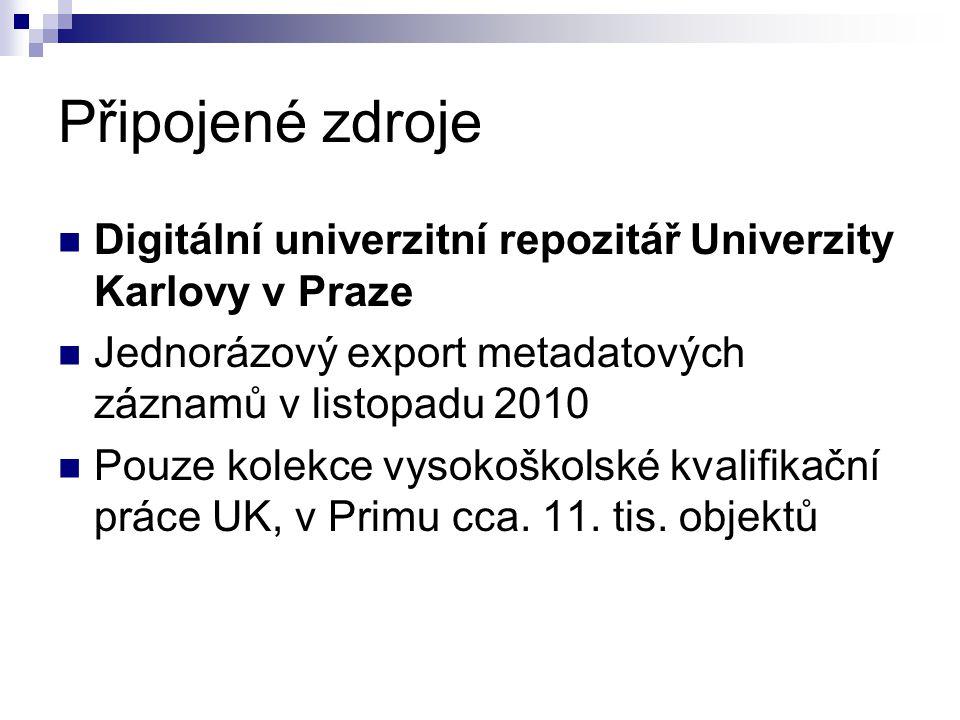Připojené zdroje  Digitální univerzitní repozitář Univerzity Karlovy v Praze  Jednorázový export metadatových záznamů v listopadu 2010  Pouze kolekce vysokoškolské kvalifikační práce UK, v Primu cca.