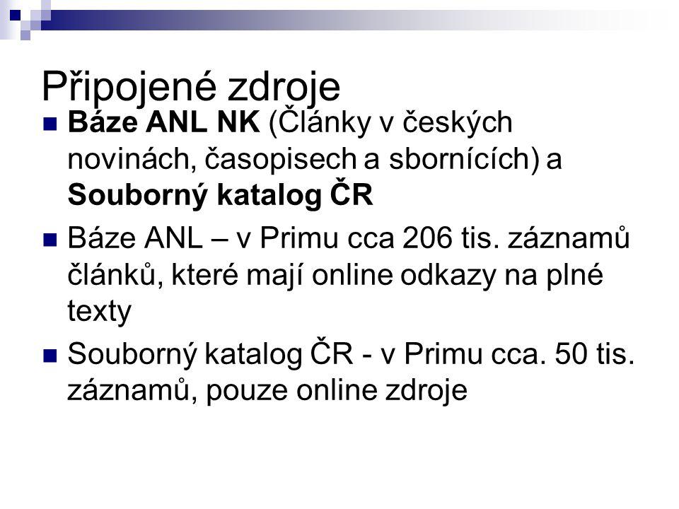 Připojené zdroje  Báze ANL NK (Články v českých novinách, časopisech a sbornících) a Souborný katalog ČR  Báze ANL – v Primu cca 206 tis.