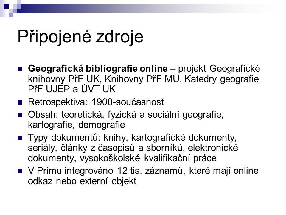Připojené zdroje  Geografická bibliografie online – projekt Geografické knihovny PřF UK, Knihovny PřF MU, Katedry geografie PřF UJEP a ÚVT UK  Retro