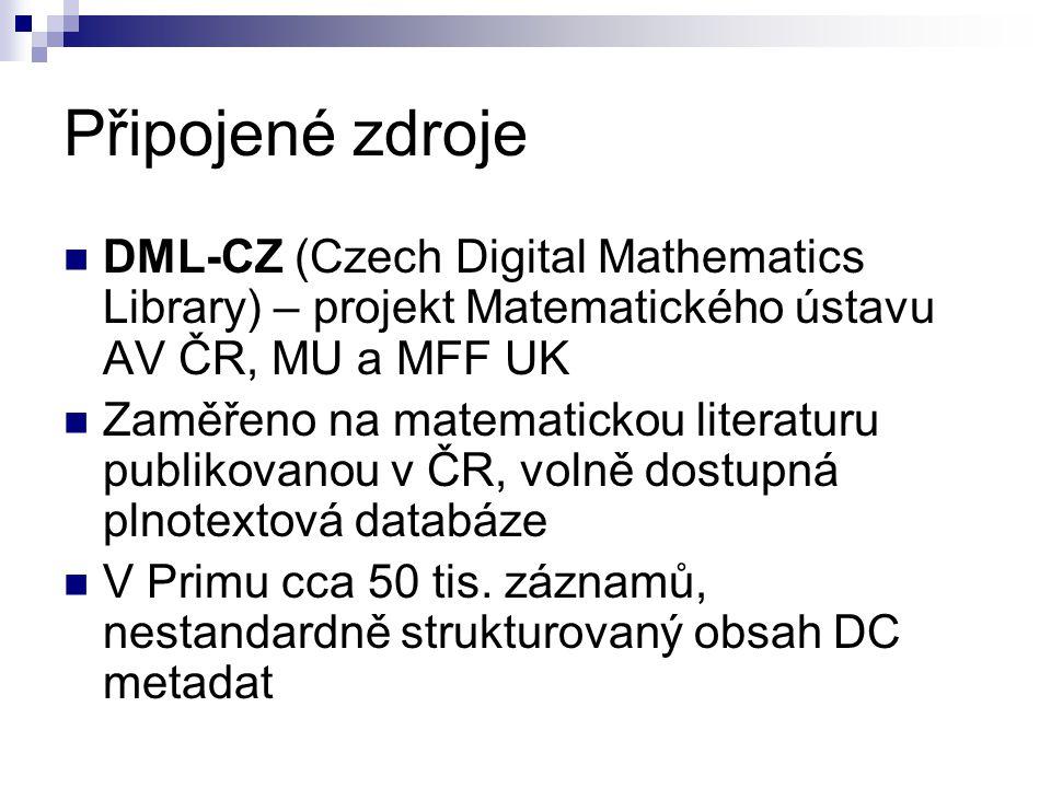 Připojené zdroje  DML-CZ (Czech Digital Mathematics Library) – projekt Matematického ústavu AV ČR, MU a MFF UK  Zaměřeno na matematickou literaturu publikovanou v ČR, volně dostupná plnotextová databáze  V Primu cca 50 tis.