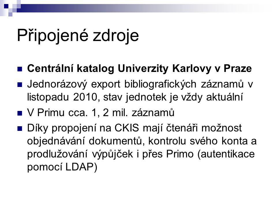 Připojené zdroje  Centrální katalog Univerzity Karlovy v Praze  Jednorázový export bibliografických záznamů v listopadu 2010, stav jednotek je vždy aktuální  V Primu cca.