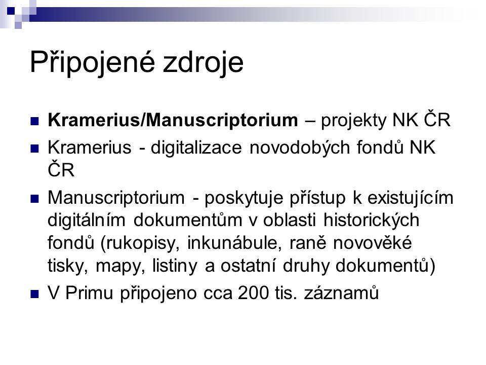 Připojené zdroje  Kramerius/Manuscriptorium – projekty NK ČR  Kramerius - digitalizace novodobých fondů NK ČR  Manuscriptorium - poskytuje přístup