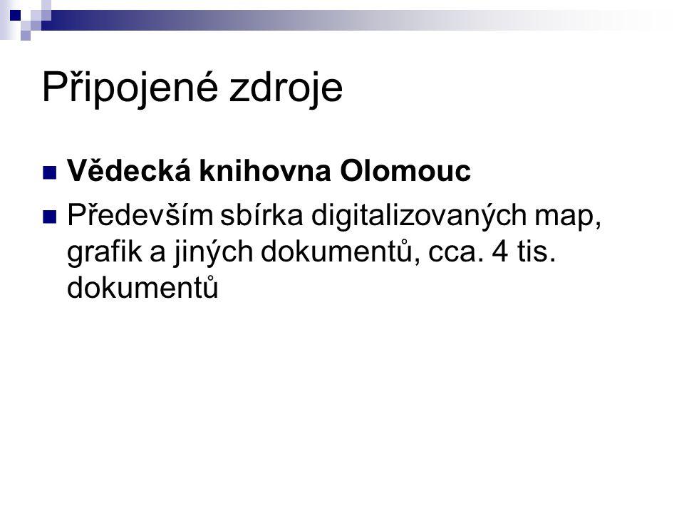 Připojené zdroje  Vědecká knihovna Olomouc  Především sbírka digitalizovaných map, grafik a jiných dokumentů, cca. 4 tis. dokumentů