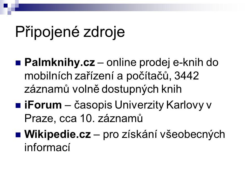 Připojené zdroje  Palmknihy.cz – online prodej e-knih do mobilních zařízení a počítačů, 3442 záznamů volně dostupných knih  iForum – časopis Univerzity Karlovy v Praze, cca 10.