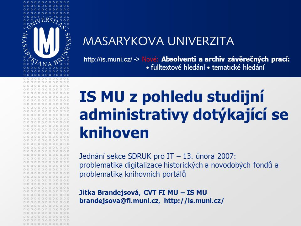 IS MU z pohledu studijní administrativy dotýkající se knihoven Jednání sekce SDRUK pro IT – 13.