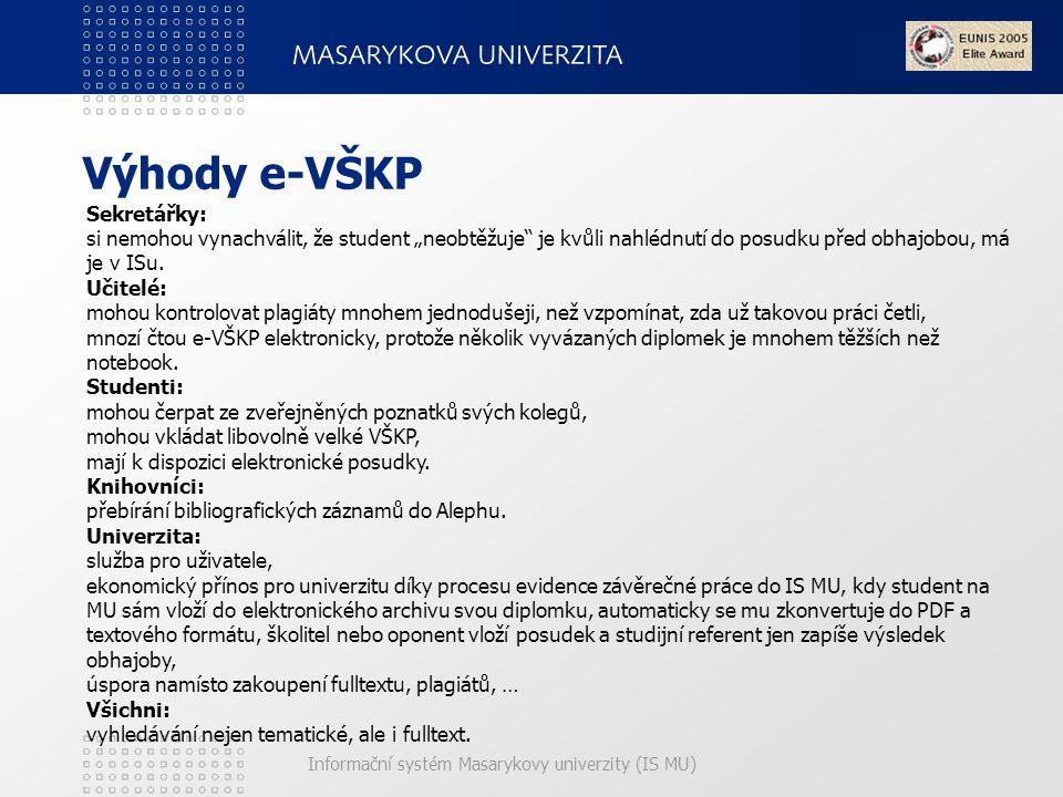 """Informační systém Masarykovy univerzity (IS MU) Výhody e-VŠKP Sekretářky: si nemohou vynachválit, že student """"neobtěžuje je kvůli nahlédnutí do posudku před obhajobou, má je v ISu."""