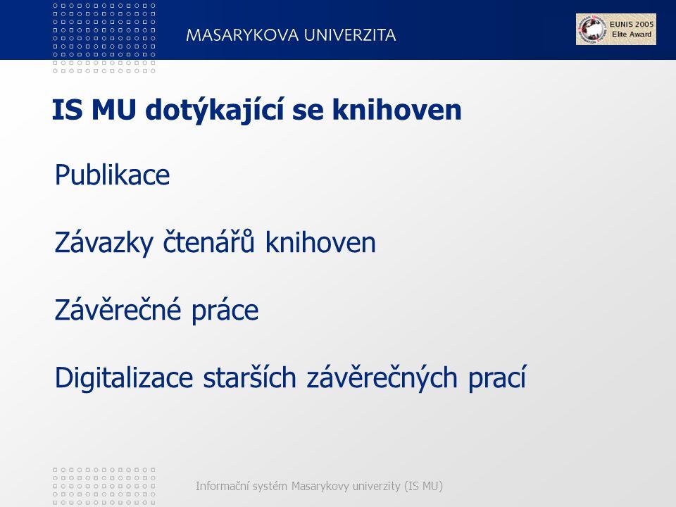 Informační systém Masarykovy univerzity (IS MU) IS MU dotýkající se knihoven Publikace Závazky čtenářů knihoven Závěrečné práce Digitalizace starších závěrečných prací