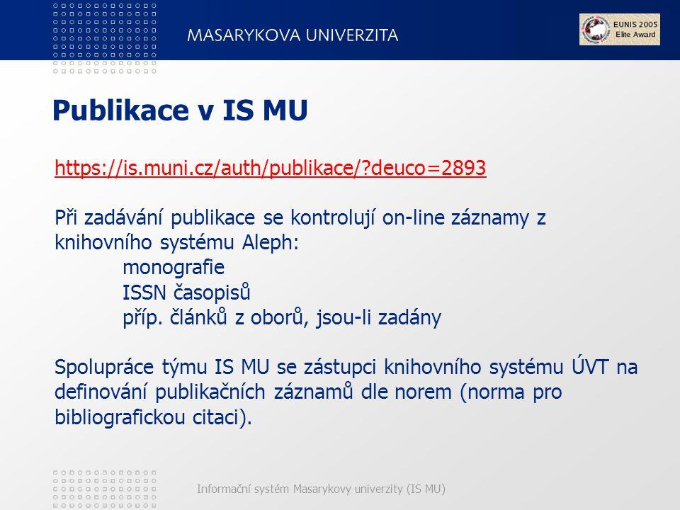Informační systém Masarykovy univerzity (IS MU) Publikace v IS MU https://is.muni.cz/auth/publikace/?deuco=2893 https://is.muni.cz/auth/publikace/?deuco=2893 Při zadávání publikace se kontrolují on-line záznamy z knihovního systému Aleph: monografie ISSN časopisů příp.