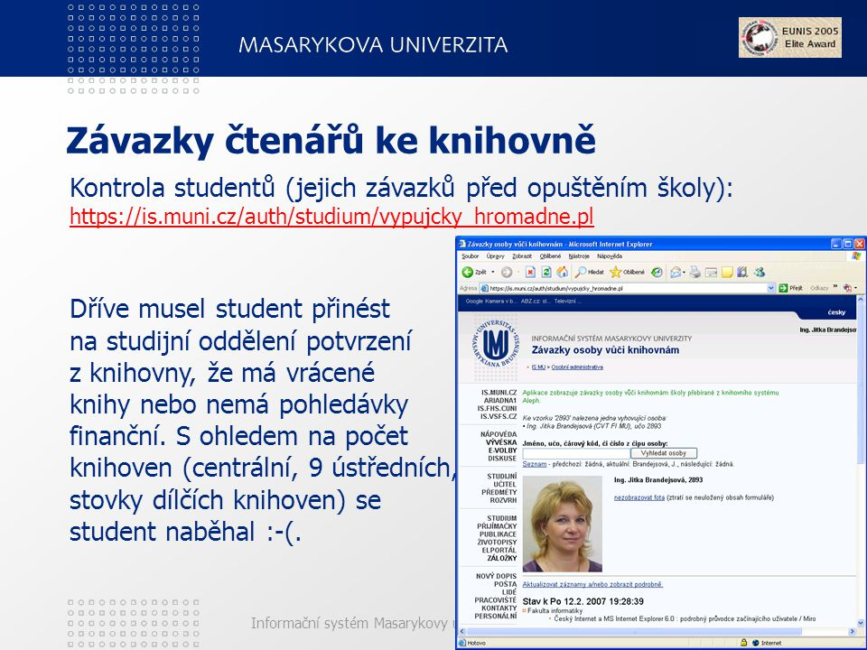 Informační systém Masarykovy univerzity (IS MU) Výhody veřejného archivu e-VŠKP Veřejnost: má k dispozici letošní a dřívější eVŠKP, které povolil autor zveřejnit, ve formátu, který je pro ně čitelný, prohlížeč PDF je volně šířený dostupný software, vyhledávání tematické i fulltextové, tzn.