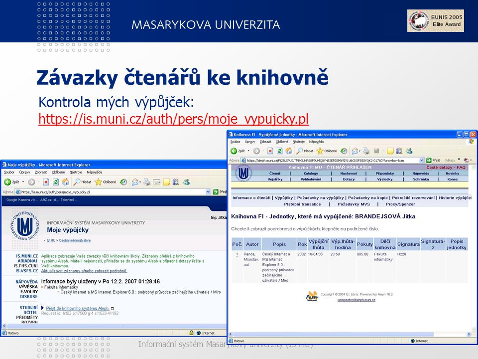 Informační systém Masarykovy univerzity (IS MU) Závazky čtenářů ke knihovně Kontrola mých výpůjček: https://is.muni.cz/auth/pers/moje_vypujcky.pl https://is.muni.cz/auth/pers/moje_vypujcky.pl