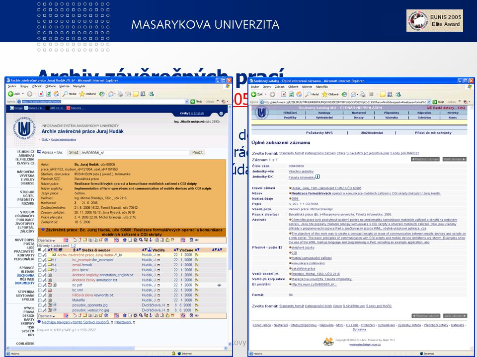 Informační systém Masarykovy univerzity (IS MU) Archiv závěrečných prací https://is.muni.cz/auth/th/60505/ https://is.muni.cz/auth/th/60505/ - přebírají se záznamy z IS MU do Alephu, - v Alephu je odkaz na celou práci v IS MU, - doplněny jsou katalogizační údaje.