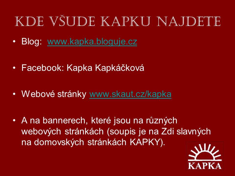 Kde všude KAPKU najdete •Blog: www.kapka.bloguje.czwww.kapka.bloguje.cz •Facebook: Kapka Kapkáčková •Webové stránky www.skaut.cz/kapkawww.skaut.cz/kapka •A na bannerech, které jsou na různých webových stránkách (soupis je na Zdi slavných na domovských stránkách KAPKY).