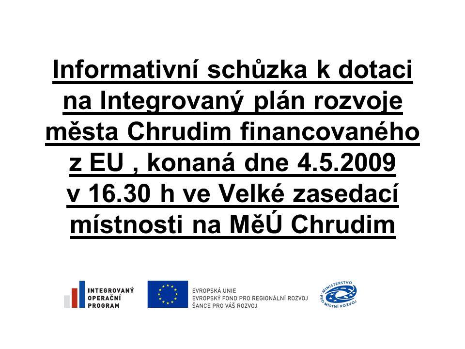 Informativní schůzka k dotaci na Integrovaný plán rozvoje města Chrudim financovaného z EU, konaná dne 4.5.2009 v 16.30 h ve Velké zasedací místnosti na MěÚ Chrudim