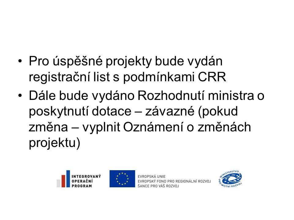 •Pro úspěšné projekty bude vydán registrační list s podmínkami CRR •Dále bude vydáno Rozhodnutí ministra o poskytnutí dotace – závazné (pokud změna – vyplnit Oznámení o změnách projektu)