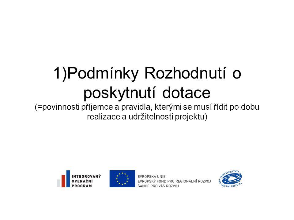 1)Podmínky Rozhodnutí o poskytnutí dotace (=povinnosti příjemce a pravidla, kterými se musí řídit po dobu realizace a udržitelnosti projektu)
