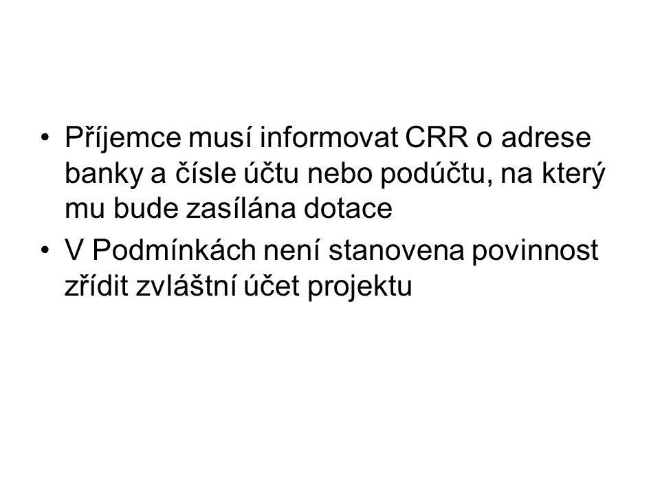 •Příjemce musí informovat CRR o adrese banky a čísle účtu nebo podúčtu, na který mu bude zasílána dotace •V Podmínkách není stanovena povinnost zřídit zvláštní účet projektu