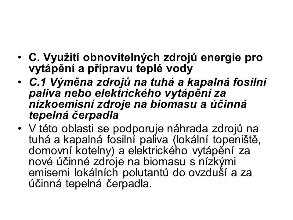 •C. Využití obnovitelných zdrojů energie pro vytápění a přípravu teplé vody •C.1 Výměna zdrojů na tuhá a kapalná fosilní paliva nebo elektrického vytá