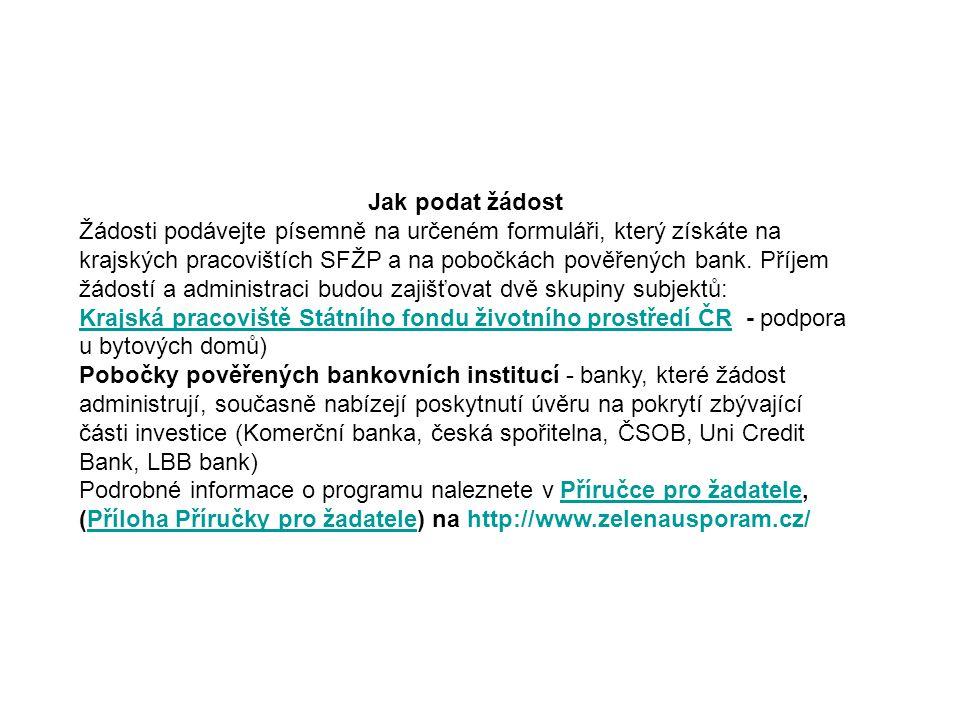 Jak podat žádost Žádosti podávejte písemně na určeném formuláři, který získáte na krajských pracovištích SFŽP a na pobočkách pověřených bank.