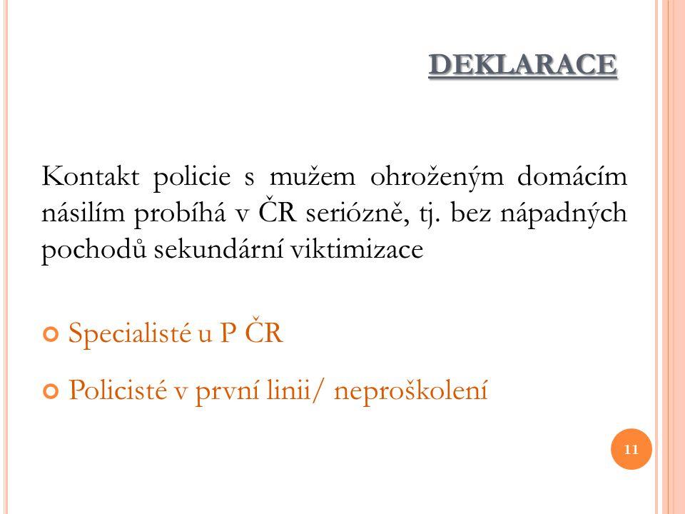 DEKLARACE Kontakt policie s mužem ohroženým domácím násilím probíhá v ČR seriózně, tj. bez nápadných pochodů sekundární viktimizace Specialisté u P ČR