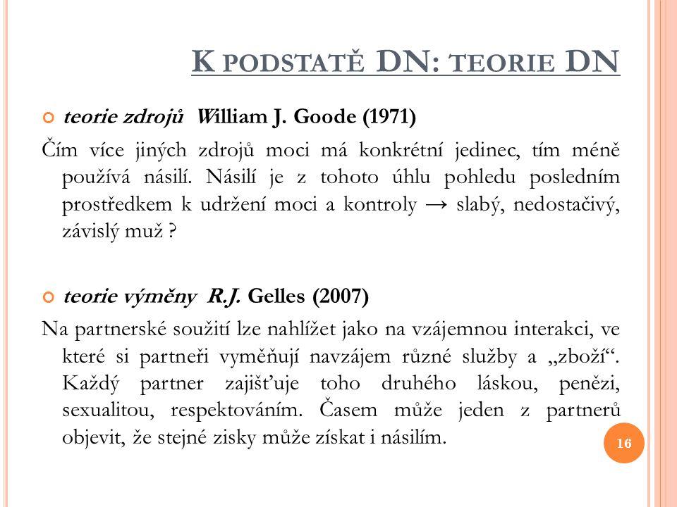 K PODSTATĚ DN: TEORIE DN teorie zdrojů William J. Goode (1971) Čím více jiných zdrojů moci má konkrétní jedinec, tím méně používá násilí. Násilí je z