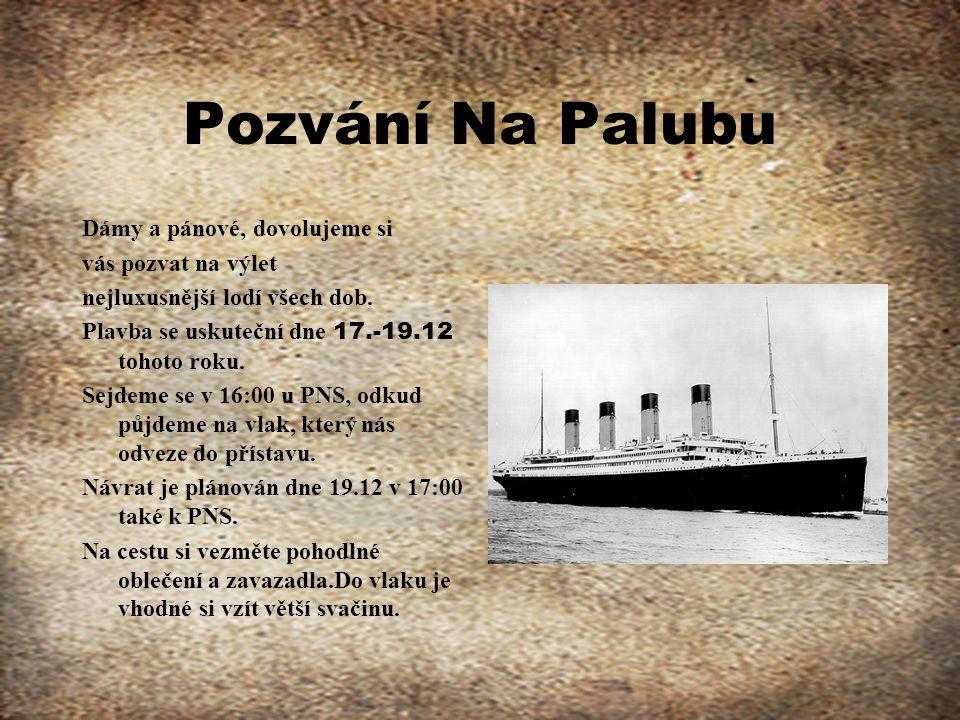 Pozvání Na Palubu Dámy a pánové, dovolujeme si vás pozvat na výlet nejluxusnější lodí všech dob. Plavba se uskuteční dne 17.-19.12 tohoto roku. Sejdem