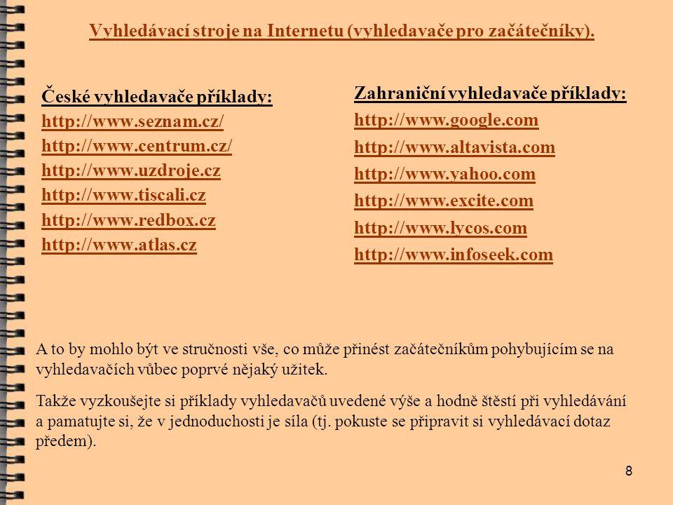 8 České vyhledavače příklady: http://www.seznam.cz/ http://www.centrum.cz/ http://www.uzdroje.cz http://www.tiscali.cz http://www.redbox.cz http://www