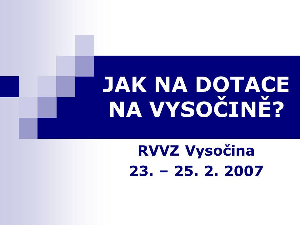 JAK NA DOTACE NA VYSOČINĚ? RVVZ Vysočina 23. – 25. 2. 2007