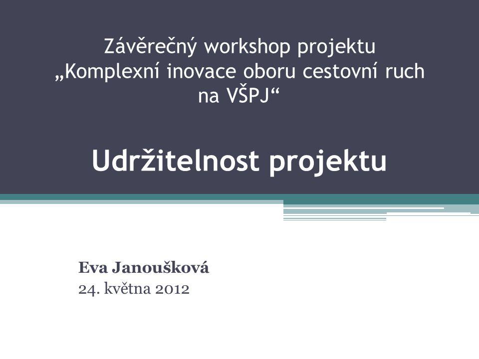 """Závěrečný workshop projektu """"Komplexní inovace oboru cestovní ruch na VŠPJ Udržitelnost projektu Eva Janoušková 24."""