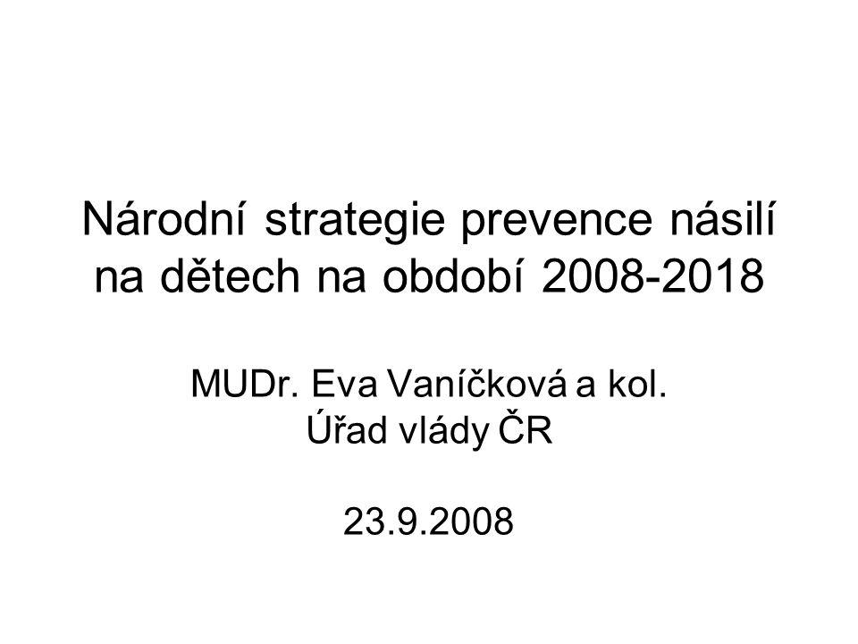 Národní strategie prevence násilí na dětech na období 2008-2018 MUDr. Eva Vaníčková a kol. Úřad vlády ČR 23.9.2008