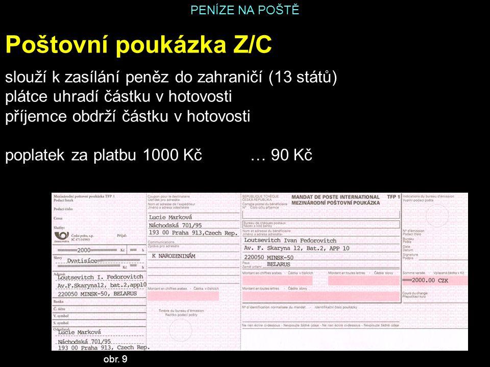 PENÍZE NA POŠTĚ Poštovní poukázka Z/C slouží k zasílání peněz do zahraničí (13 států) plátce uhradí částku v hotovosti příjemce obdrží částku v hotovo