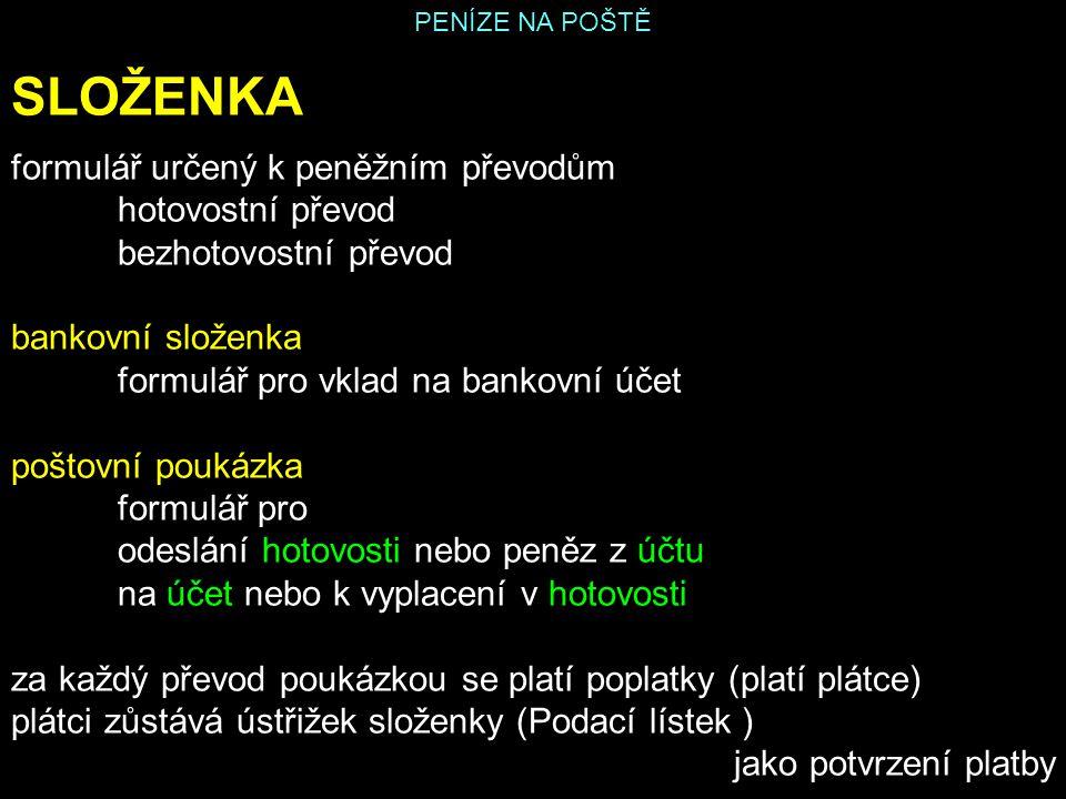 PENÍZE NA POŠTĚ SLOŽENKA formulář určený k peněžním převodům hotovostní převod bezhotovostní převod bankovní složenka formulář pro vklad na bankovní ú