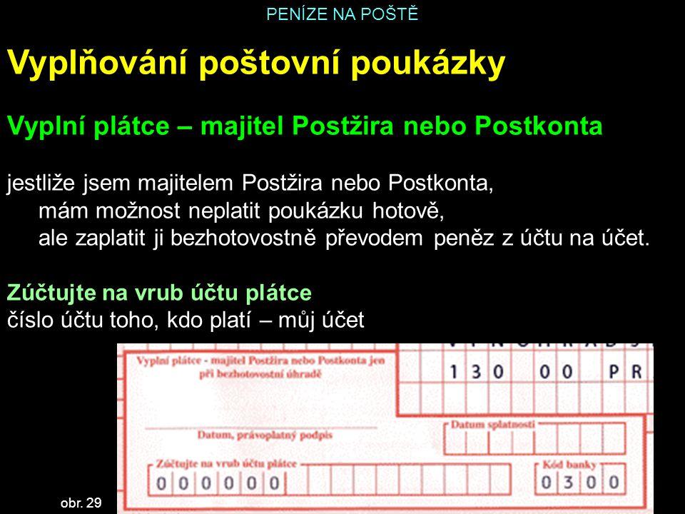PENÍZE NA POŠTĚ Vyplňování poštovní poukázky Vyplní plátce – majitel Postžira nebo Postkonta jestliže jsem majitelem Postžira nebo Postkonta, mám možn