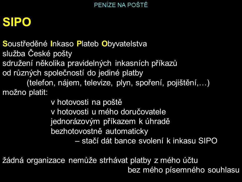 PENÍZE NA POŠTĚ SIPO Soustředěné Inkaso Plateb Obyvatelstva služba České pošty sdružení několika pravidelných inkasních příkazů od různých společností