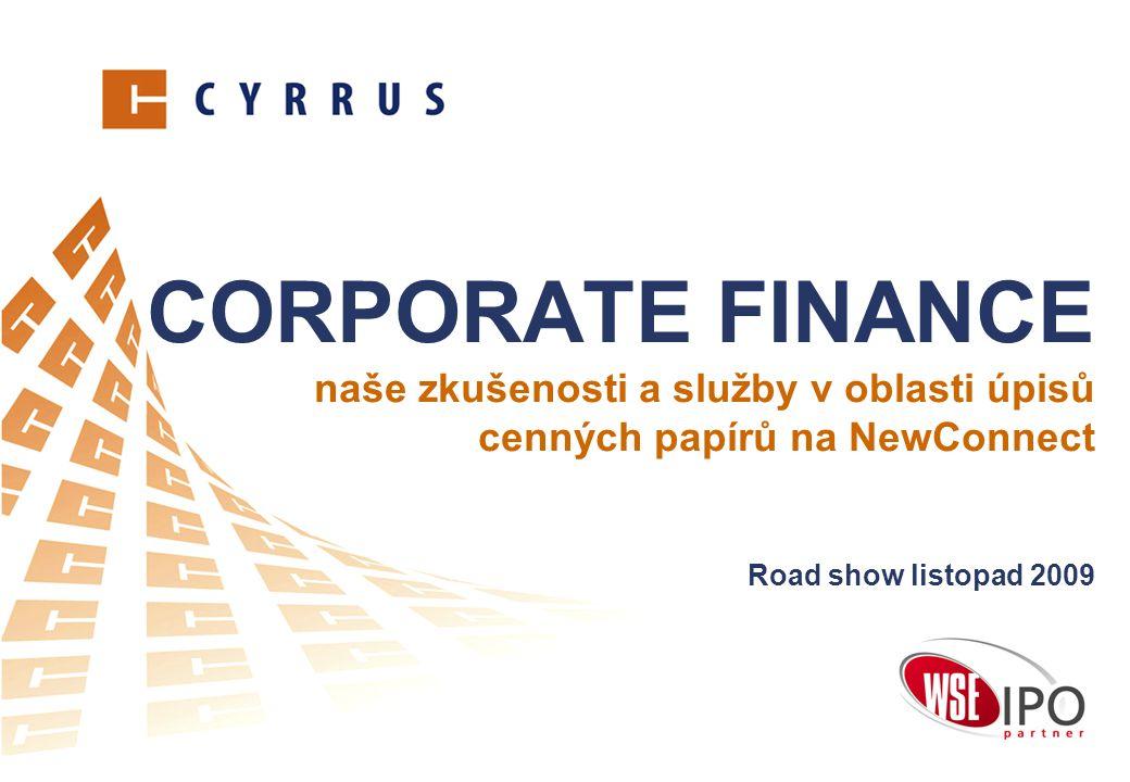 CORPORATE FINANCE naše zkušenosti a služby v oblasti úpisů cenných papírů na NewConnect Road show listopad 2009