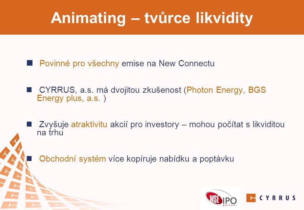 Animating – tvůrce likvidity  Povinné pro všechny emise na New Connectu  CYRRUS, a.s. má dvojitou zkušenost (Photon Energy, BGS Energy plus, a.s. )