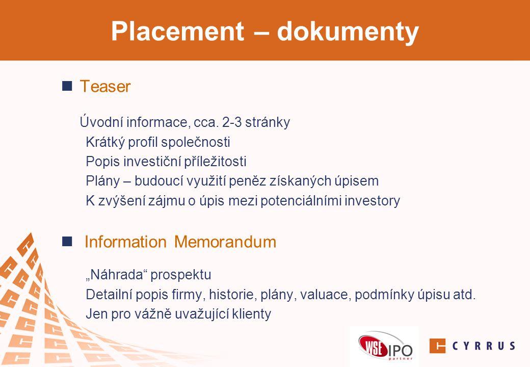 Placement – dokumenty  Teaser Úvodní informace, cca. 2-3 stránky Krátký profil společnosti Popis investiční příležitosti Plány – budoucí využití peně