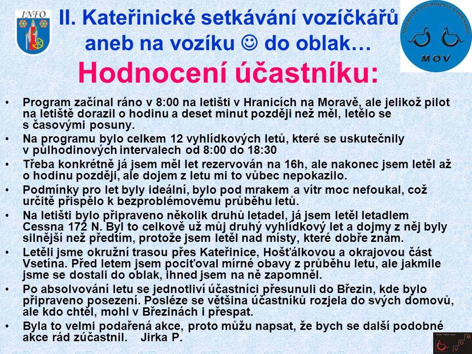 II. Kateřinické setkávání vozíčkářů aneb na vozíku  do oblak… Hodnocení účastníku: •Program začínal ráno v 8:00 na letišti v Hranicích na Moravě, ale
