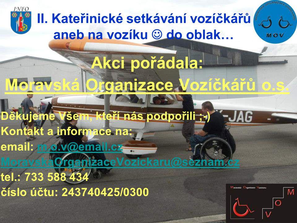 Akci pořádala: Moravská Organizace Vozíčkářů o.s. Děkujeme Všem, kteří nás podpořili ;-) Kontakt a informace na: email: m.o.v@email.czm.o.v@email.cz M