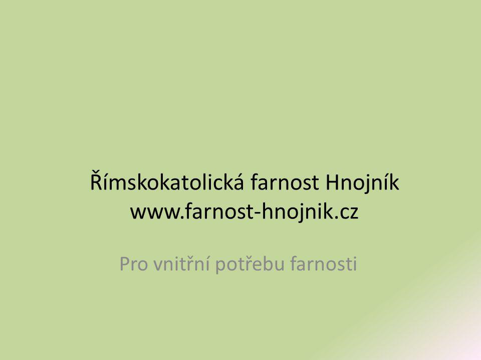 Římskokatolická farnost Hnojník www.farnost-hnojnik.cz Pro vnitřní potřebu farnosti
