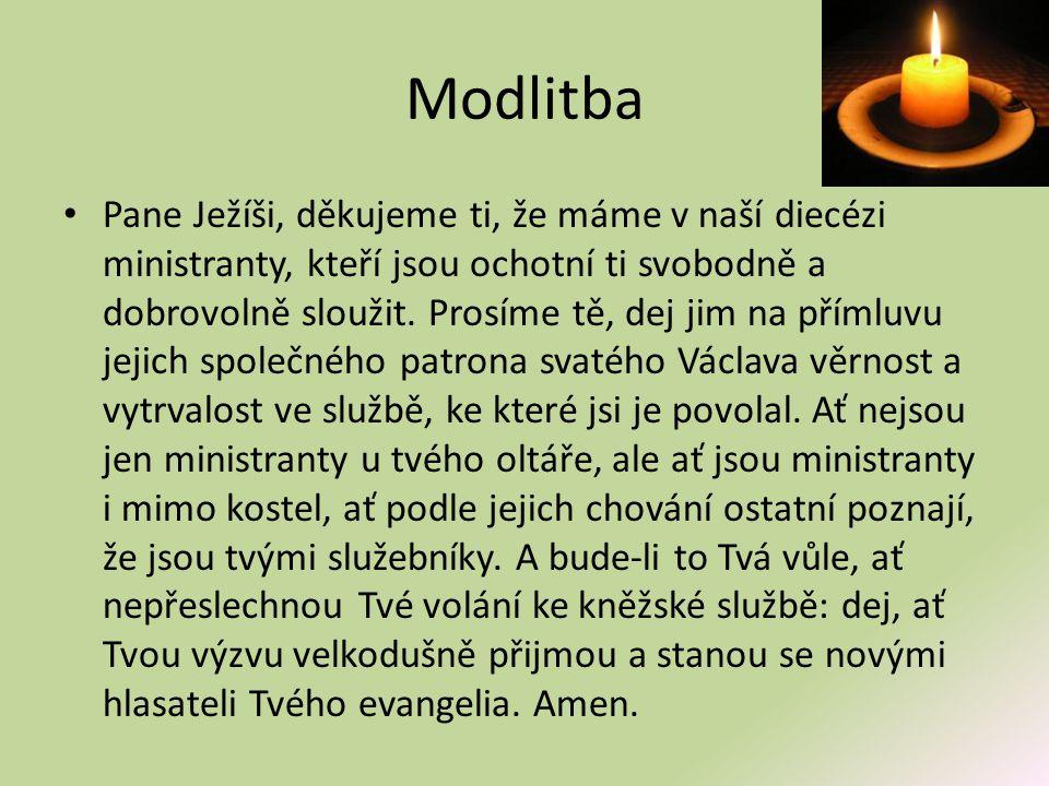 Modlitba • Pane Ježíši, děkujeme ti, že máme v naší diecézi ministranty, kteří jsou ochotní ti svobodně a dobrovolně sloužit. Prosíme tě, dej jim na p