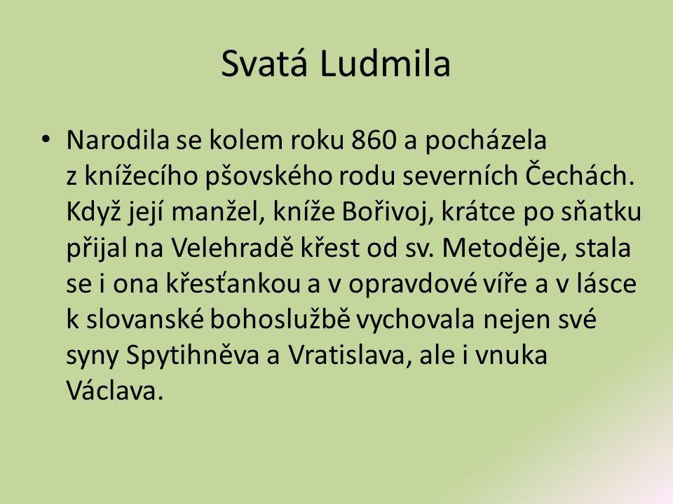 Svatá Ludmila • Staré životopisy vyzdvihují její horlivost v šíření křesťanství a dobročinnost.