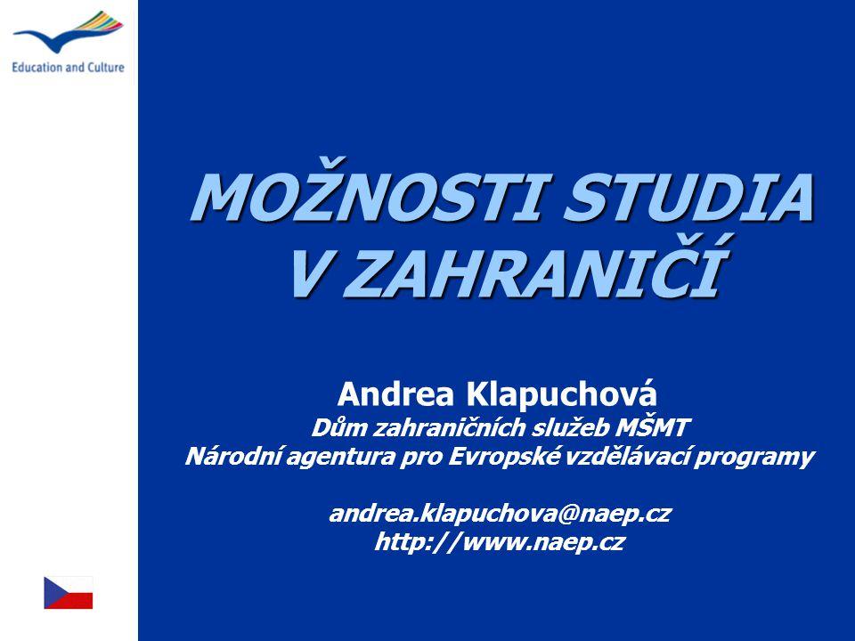 MOŽNOSTI STUDIA V ZAHRANIČÍ MOŽNOSTI STUDIA V ZAHRANIČÍ Andrea Klapuchová Dům zahraničních služeb MŠMT Národní agentura pro Evropské vzdělávací progra