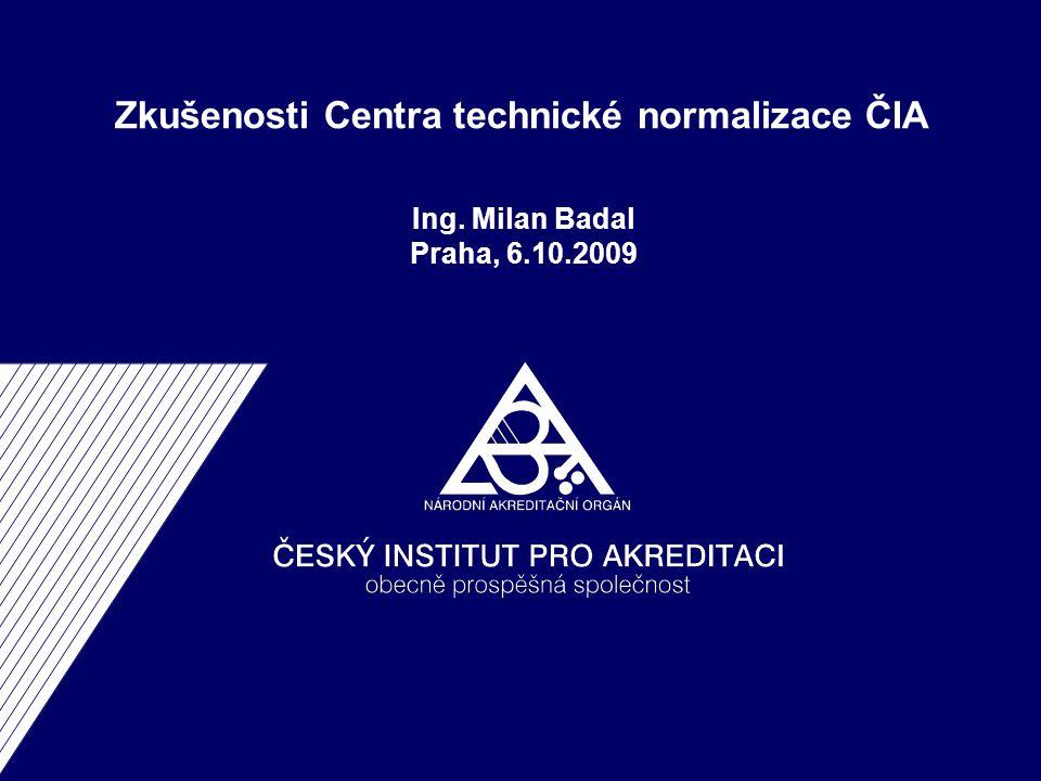 Zkušenosti Centra technické normalizace ČIA Ing. Milan Badal Praha, 6.10.2009