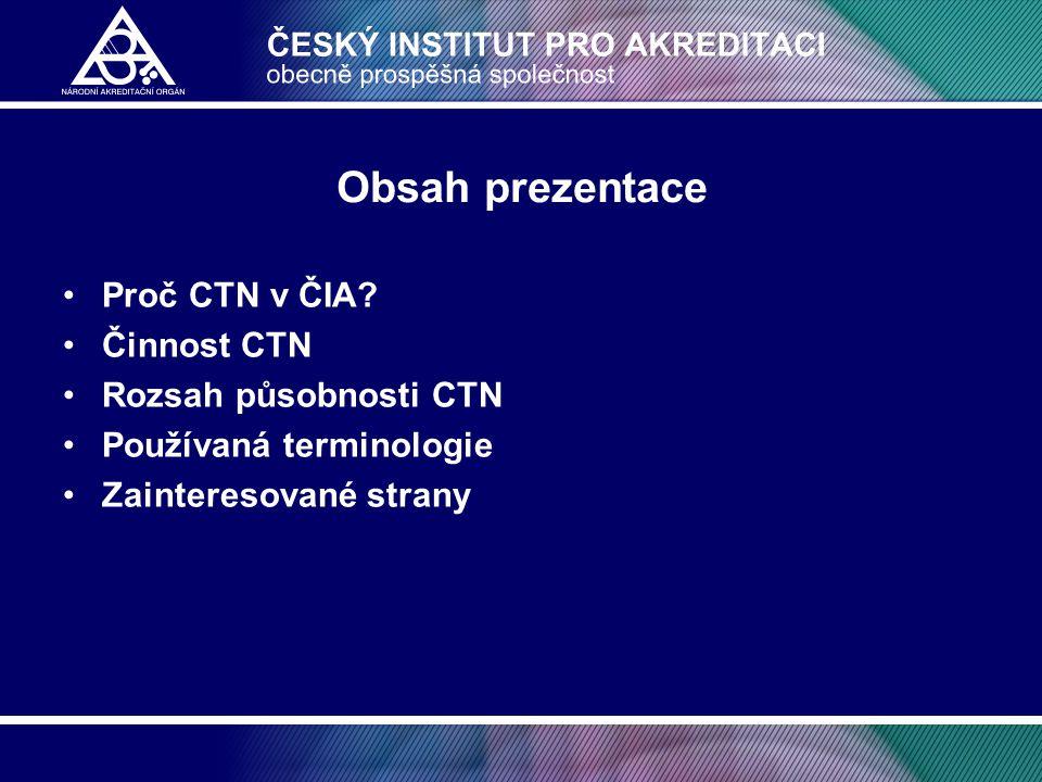 Obsah prezentace •Proč CTN v ČIA? •Činnost CTN •Rozsah působnosti CTN •Používaná terminologie •Zainteresované strany
